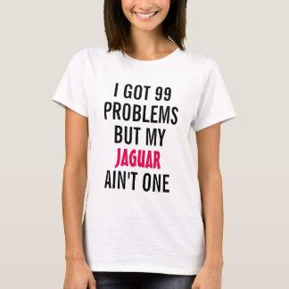 I got 99 problems but my Jaguar ain't one T-Shirt