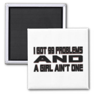 I Got 99 Problems Fridge Magnets