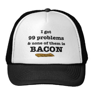 I Got 99 Problems  & none of them is BACON Cap