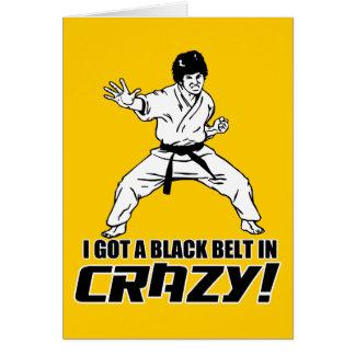 I Got A Black Belt in Crazy Card