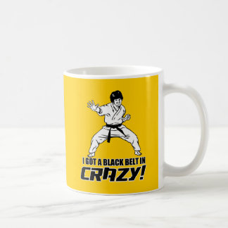 I Got A Black Belt in Crazy Coffee Mug