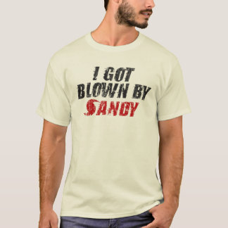 I Got Blown By Sandy - Hurricane Sandy T-shirt
