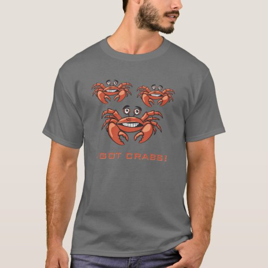 I GOT CRABS! T-Shirt