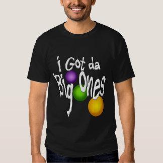 I Got da Big Ones Shirt