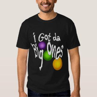 I Got da Big Ones Tee Shirts