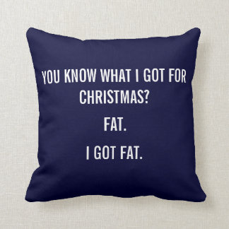 I GOT FAT FOR CHRISTMAS FUNNY PILLOW