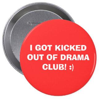 I GOT KICKED OUT OF DRAMA CLUB! :) 10 CM ROUND BADGE