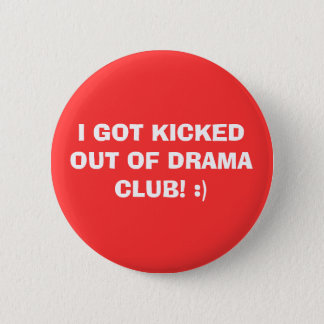 I GOT KICKED OUT OF DRAMA CLUB! :) 6 CM ROUND BADGE