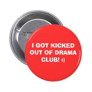 I GOT KICKED OUT OF DRAMA CLUB! :) 6 CM ROUND BADGE