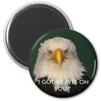"""""""I GOT ME EYES ON YOU!"""" Eagle Magnet"""