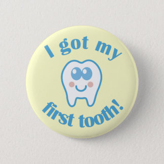 I Got My First Tooth 6 Cm Round Badge