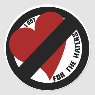 I got no love for the haters round sticker