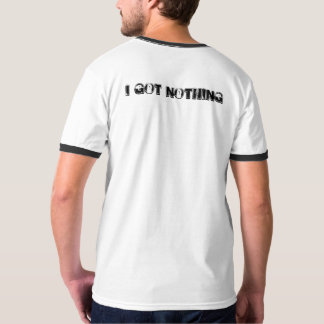 I Got Nothing T-Shirt