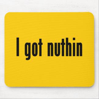 i got nuthin mousepad