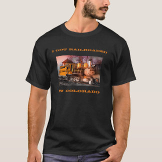 I Got Railroaded in Colorado T-Shirt