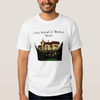 I Got Scared In Decatur, Texas T shirt