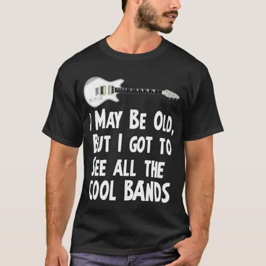 I got to see the cool bands T-Shirt