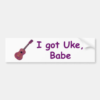 I got Uke, Babe Car Bumper Sticker