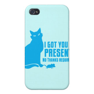 I GOT YOU A PRESENT cat NO THANKS REQUIRED iPhone 4/4S Cases