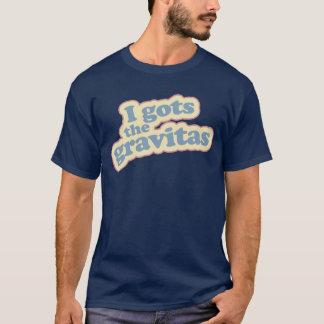 I gots the gravitas T-Shirt