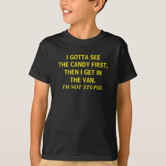 I GOTTA SEE THE CANDY FIRST THEN I GET IN THE VAN T-Shirt