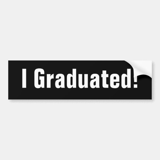 I Graduated! Bumper Sticker (black)