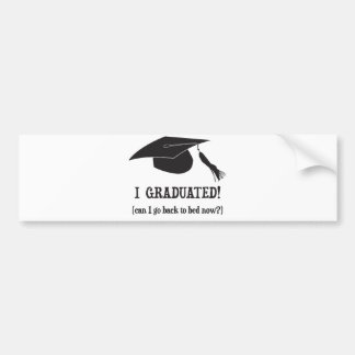 I Graduated Can I go back to bed now Bumper Sticker