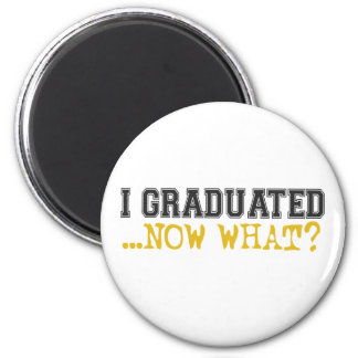 I Graduated, now what? 6 Cm Round Magnet