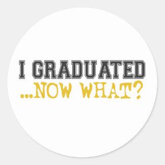 I Graduated, now what? Round Sticker