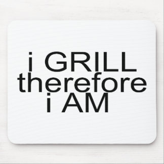 I Grill Therefore I Am Mouse Pad