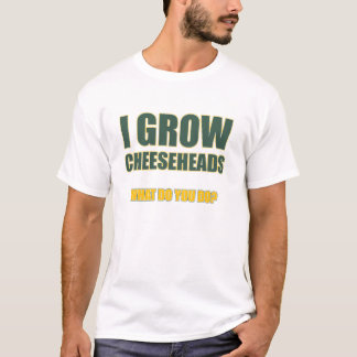 I Grow Cheeseheads T-Shirt