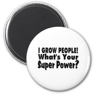 I Grow People. What's Your Super Power 6 Cm Round Magnet
