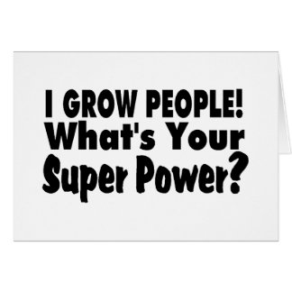 I Grow People. What's Your Super Power Greeting Card