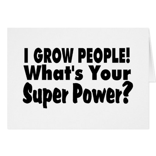 I Grow People. What's Your Super Power Greeting Cards