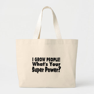 I Grow People. What's Your Super Power Large Tote Bag