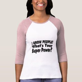 I Grow People. What's Your Super Power Shirts