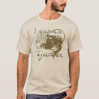 I guana Be In Tijuana T-Shirt