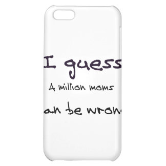 I Guess A Million Moms Can be Wrong Cover For iPhone 5C