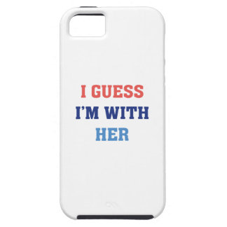I Guess I'm With Her Tough iPhone 5 Case