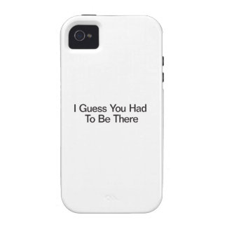 I Guess You Had To Be There Vibe iPhone 4 Covers