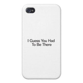 I Guess You Had To Be There iPhone 4/4S Cases