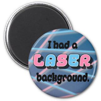 I Had a Laser Background. 6 Cm Round Magnet