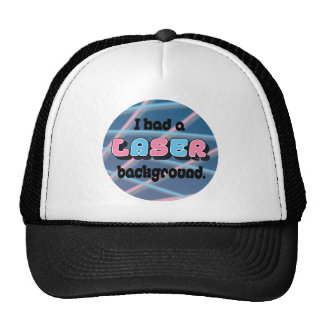 I Had a Laser Background. Mesh Hats