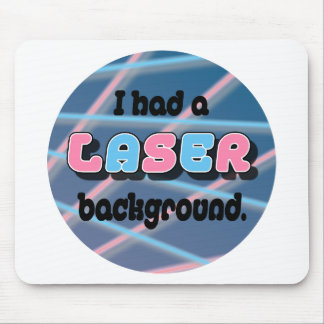 I Had a Laser Background Mouse Mat