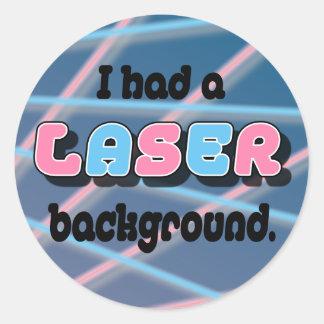 I Had a Laser Background. Round Sticker