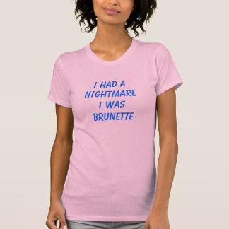 I had a nightmare I was brunette Tee Shirts