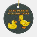 I Had Plastic Surgery Ducks Ornaments