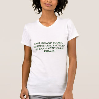 I had solved Global Warming until ... - Customized T-Shirt