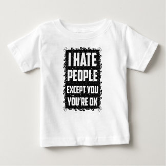 I haite people except you you're ok baby T-Shirt