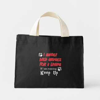 I Handle Wild Animals For A Living Mini Tote Bag
